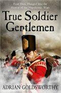 Goldsworthy - True Soldier Gentlemen