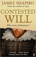 Shapiro - Contested Will Who Wrote Shakespeare?